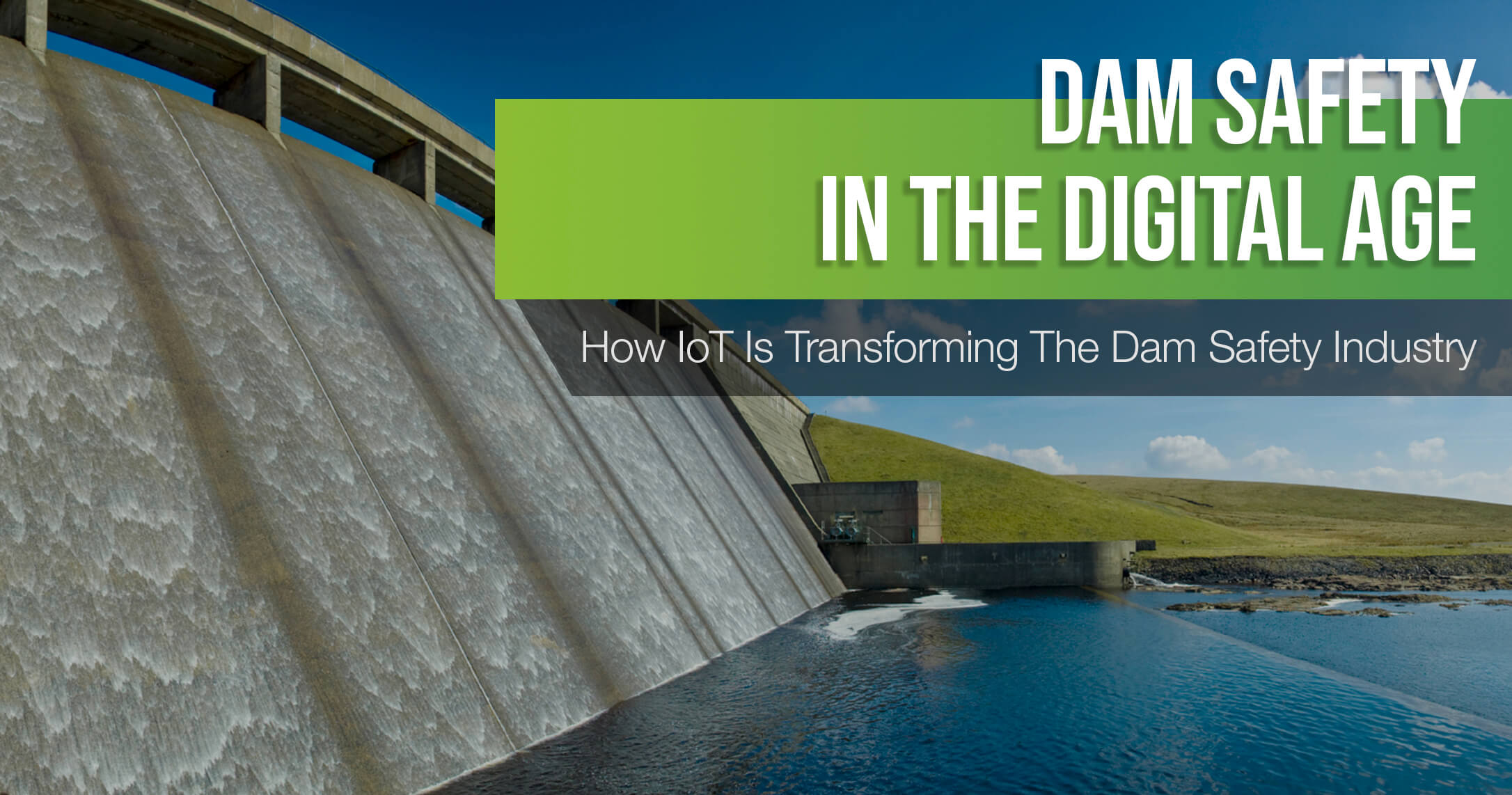 Dam Safety in the Digital Age: How IoT is Transforming Dam Safety