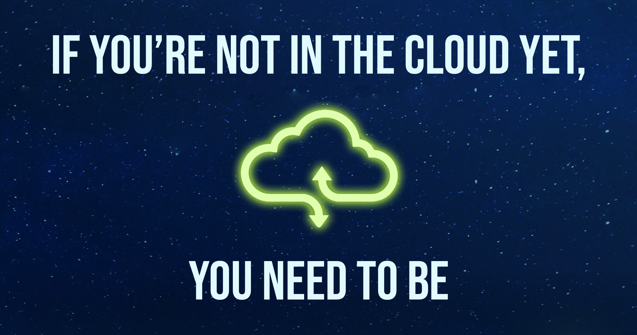If You're Not in the Cloud Yet, You Need to Be